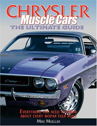 Chrysler Muscle Cars: The Ultimate Guide Mike Mueller