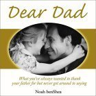 Dear Dad: What You Always Wanted to Thank Your Father for But Never Got Around to Saying Noah Benshea