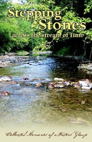 Stepping Stones Across the Stream of Time: Collected Memories of a Writers Group  by  Cherokee Christian Writers Group