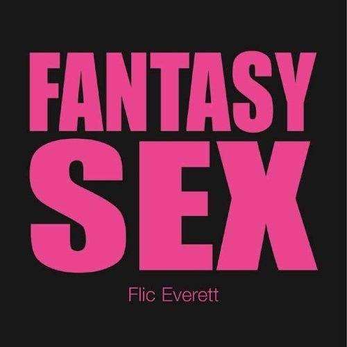 Fantasy Sex (Undercover Sex Tips)  by  Flic Everett