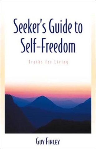 Seekers Guide to Self-Freedom: Truths for Living  by  Guy Finley
