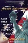 Guia Para Triunfar En Estados Unidos (en busca del Sueno Americano)  by  Camilo Cruz