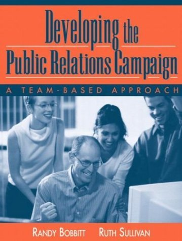 Developing the Public Relations Campaign: A Team-Based Approach  by  Randy Bobbitt