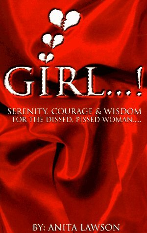 Girls...!: Serenity, Courage and Wisdom for the Dissed, Pissed Woman.. Anita Lawson