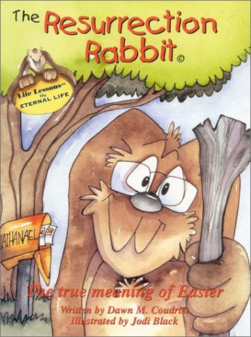 The Resurrection Rabbit: The True Meaning of Easter Dawn M Coudriet