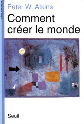 Comment Créer Le Monde  by  Peter   Atkins