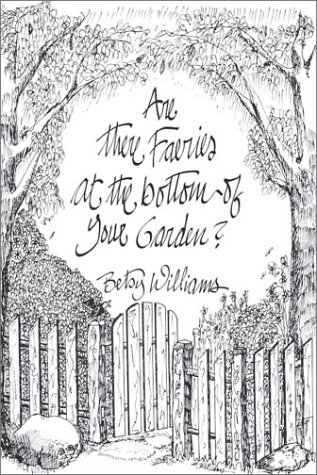 Are There Faeries at the Bottom of Your Garden?  by  Betsy Williams