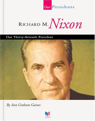 Richard M. Nixon: Our Thirty-Seventh President  by  Ann Gaines