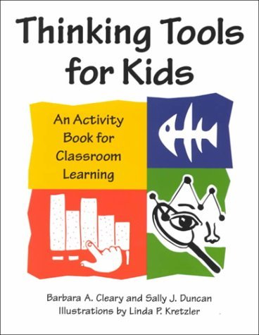Thinking Tools for Kids: An Activity Book for Classroom Learning Barbara A. Cleary