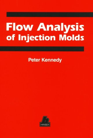Flow Analysis Of Injection Molds  by  Peter Kennedy