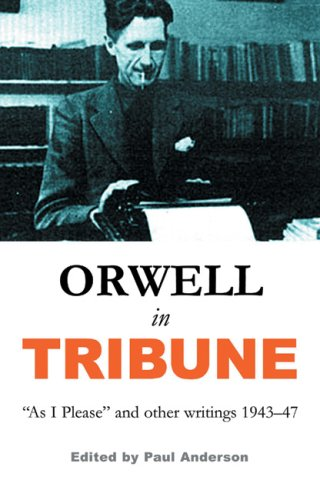 Orwell in Tribune: As I Please and Other Writings 1943-47  by  George Orwell