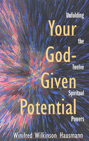 Your God-Given Potential: Unfolding the Twelve Spiritual Powers Winifred Wilkinson Hausmann