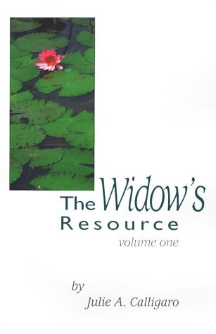 The Widows Resource: Volume One How to Solve the Financial and Legal Problems That Occur Within the First Six to Nine Months of Your Husban  by  Julie A. Calligaro