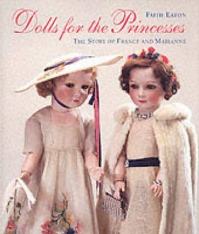 Dolls for the Princesses: The Story of France and Marianne Faith Eaton