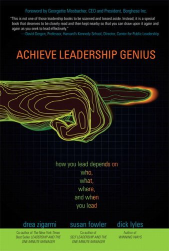 Achieve Leadership Genius: How You Lead Depends On Who, What, Where, And When You Lead Drea Zigarmi