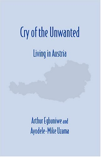 Cry of the Unwanted: Living in Austria  by  Arthur Egbuniwe