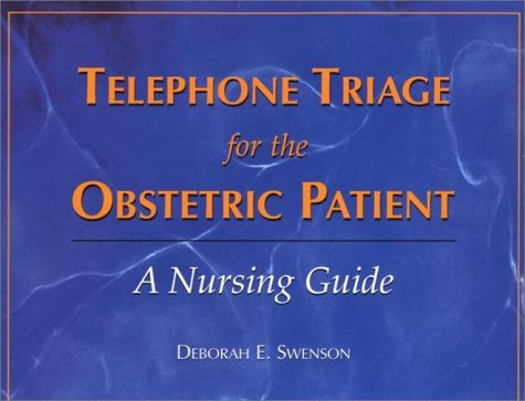 Telephone Triage For The Obstetric Patient: A Nursing Guide Deborah E. Swenson