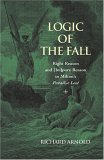 Logic of the Fall: Right Reason and [Im]pure Reason in Miltons Paradise Lost  by  Richard Alexander Arnold