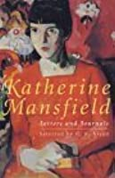 The Letters And Journals Of Katherine Mansfield: A Selection Katherine Mansfield