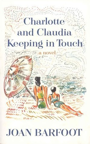 Charlotte and Claudia Keeping in Touch  by  Joan Barfoot