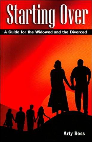 Starting Over: A Guide for the Widowed and Divorced  by  Arty Ross