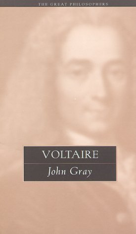 Voltaire: The Great Philosophers (The Great Philosophers Series) (Great Philosophers (Routledge (Firm))) John N. Gray