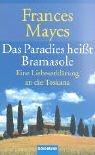 Das Paradies heißt Bramasole. Eine Liebeserklärung an die Toskana.  by  Frances Mayes