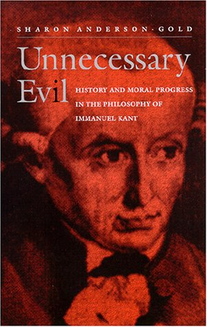 Unnecessary Evil: History and Moral Progress in the Philosophy of Immanuel Kant Sharon Anderson-Gold