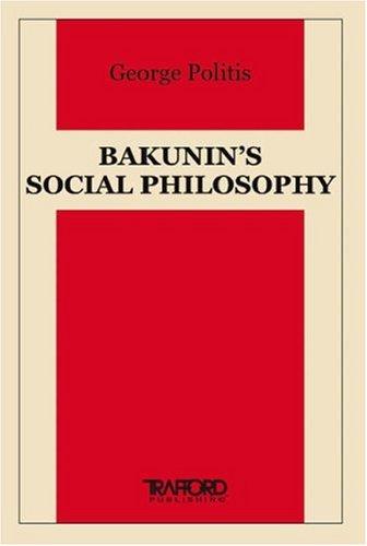 Bakunins Social Philosophy  by  George Politis