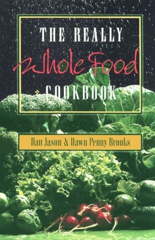 The Really Whole Food Cookbook Dan Jason