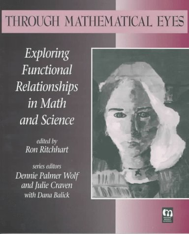 Through Mathematical Eyes: Exploring Functional Relationships in Math and Science  by  Ron Ritchhart