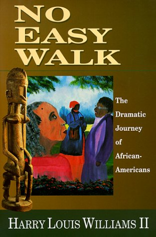No Easy Walk: The Dramatic Journey of African-Americans Harry Louis Williams