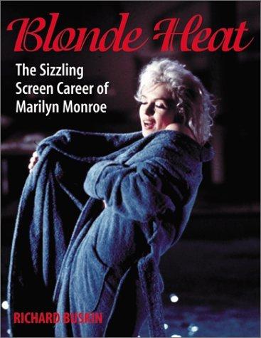 Blonde Heat: The Sizzling Screen Career of Marilyn Monroe  by  Richard Buskin