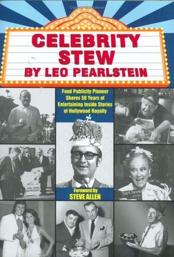 Celebrity Stew: Food Publicity Pioneer Shares 50 Years of Entertaining Inside Stories of Hollywood Royalty  by  Leo Pearlstein
