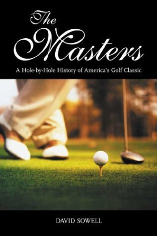 The Masters: A Hole-By-Hole History of Americas Golf Classic  by  David Sowell