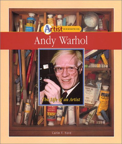 Andy Warhol: The Life of an Artist Carin T. Ford