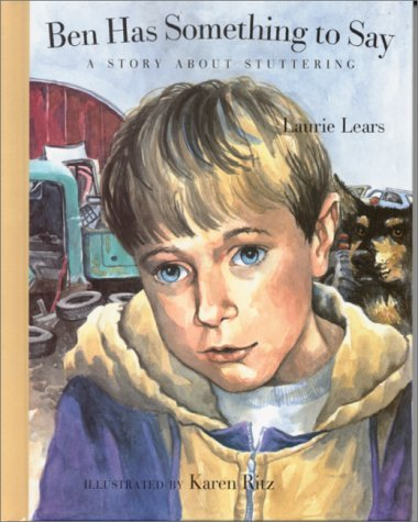 Ben Has Something to Say: A Story about Stuttering  by  Laurie Lears