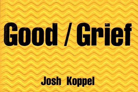 Good/Grief Josh Koppel