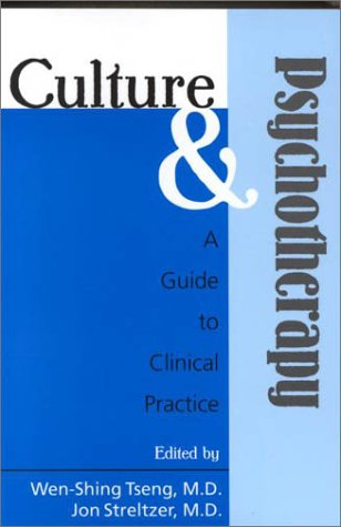 Culture and Psychotherapy: A Guide to Clinical Practice  by  Wen-Shing Tseng