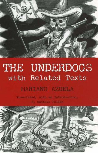 The Underdogs Scenes from the Present Mexican Revolution: With Related Texts Mariano Azuela