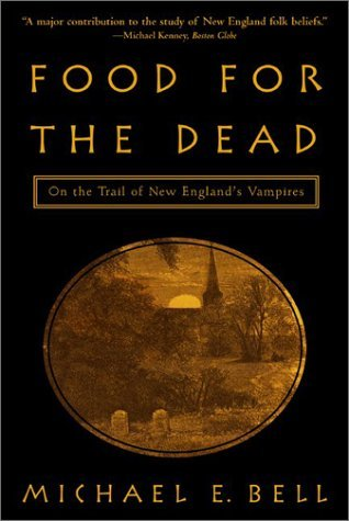 Food for the Dead: On the Trail of New Englands Vampires  by  Michael E. Bell