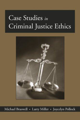 Case Studies in Criminal Justice Ethics  by  Michael C. Braswell