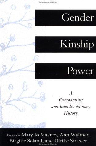 Gender, Kinship and Power: A Comparative and Interdisciplinary History Mary Jo Maynes