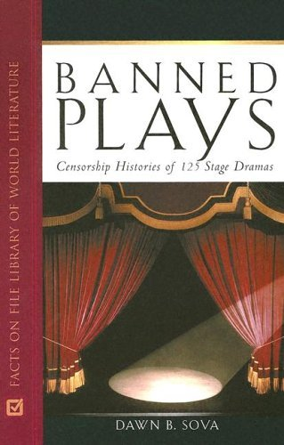 Banned Plays: Censorship Histories of 125 Stage Dramas  by  Dawn B. Sova