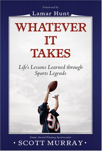 Whatever It Takes: Life Lessons Learned Through Sports Legends Scott Murray