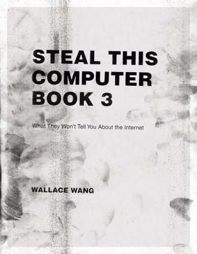 Steal This Computer Book 3: What They Wont Tell You about the Internet  by  Wallace Wang