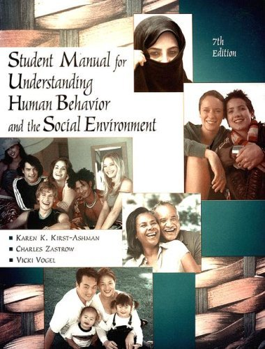 Student Manual for Zastrow/Kirst-Ashmans Understanding Human Behavior and the Social Environment, 7th  by  Charles Zastrow