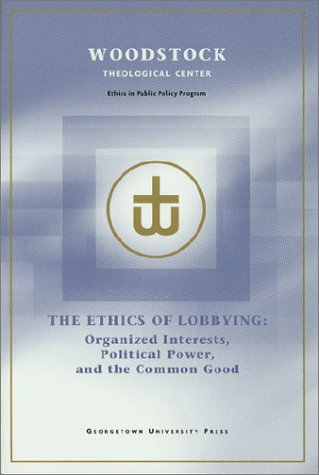 The Ethics of Lobbying: Organized Interests, Political Power, and the Common Good  by  Beverly R. David