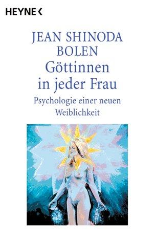 Göttinnen in jeder Frau. Psychologie einer neuen Weiblichkeit.  by  Jean Shinoda Bolen