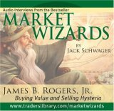 Market Wizards: James B. Rogers, Jr.: Buying Value and Selling Hysteria Jack D. Schwager